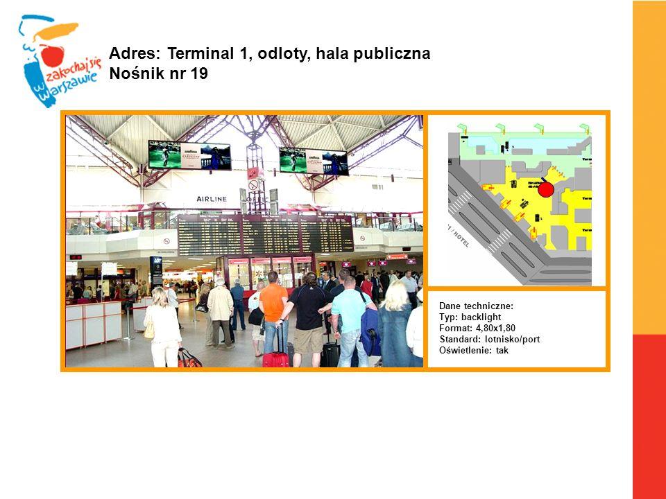 Warszawa, 6.04.2010 r. Adres: Terminal 1, odloty, hala publiczna Nośnik nr 19 Dane techniczne: Typ: backlight Format: 4,80x1,80 Standard: lotnisko/por