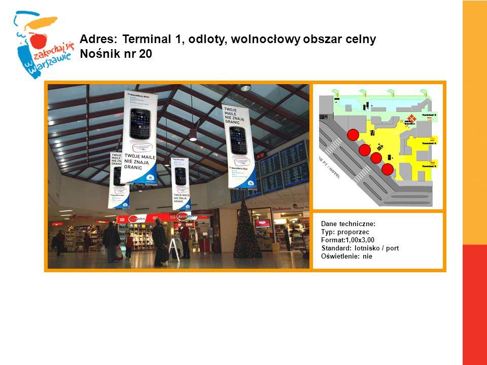 Warszawa, 6.04.2010 r. Adres: Terminal 1, odloty, wolnocłowy obszar celny Nośnik nr 20 Dane techniczne: Typ: proporzec Format:1,00x3,00 Standard: lotn