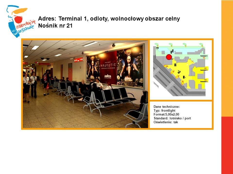 Warszawa, 6.04.2010 r. Adres: Terminal 1, odloty, wolnocłowy obszar celny Nośnik nr 21 Dane techniczne: Typ: frontlight Format:5,00x2,00 Standard: lot