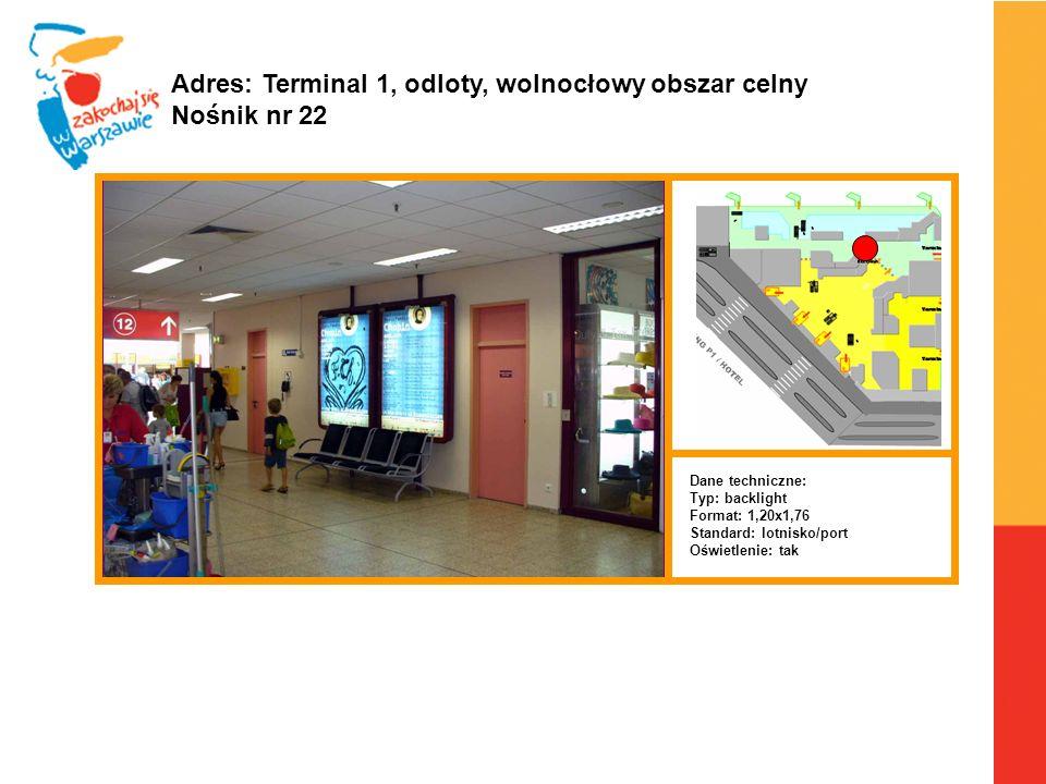 Warszawa, 6.04.2010 r. Adres: Terminal 1, odloty, wolnocłowy obszar celny Nośnik nr 22 Dane techniczne: Typ: backlight Format: 1,20x1,76 Standard: lot