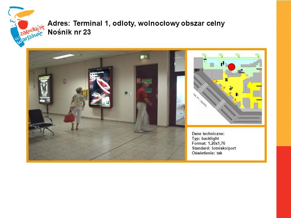 Warszawa, 6.04.2010 r. Adres: Terminal 1, odloty, wolnocłowy obszar celny Nośnik nr 23 Dane techniczne: Typ: backlight Format: 1,20x1,76 Standard: lot