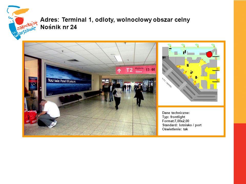 Warszawa, 6.04.2010 r. Adres: Terminal 1, odloty, wolnocłowy obszar celny Nośnik nr 24 Dane techniczne: Typ: frontlight Format:7,00x2,00 Standard: lot