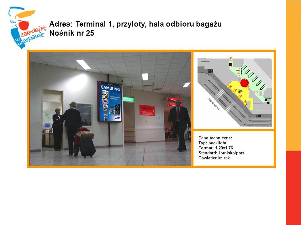 Warszawa, 6.04.2010 r. Adres: Terminal 1, przyloty, hala odbioru bagażu Nośnik nr 25 Dane techniczne: Typ: backlight Format: 1,20x1,76 Standard: lotni