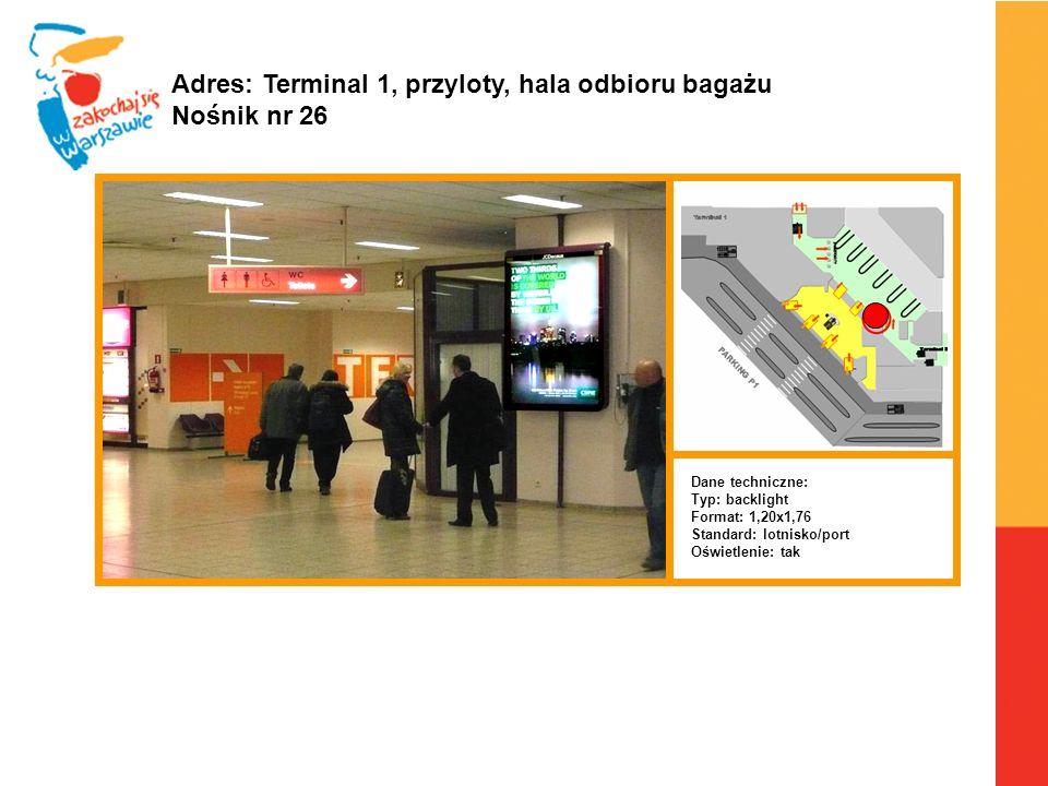Warszawa, 6.04.2010 r. Adres: Terminal 1, przyloty, hala odbioru bagażu Nośnik nr 26 Dane techniczne: Typ: backlight Format: 1,20x1,76 Standard: lotni