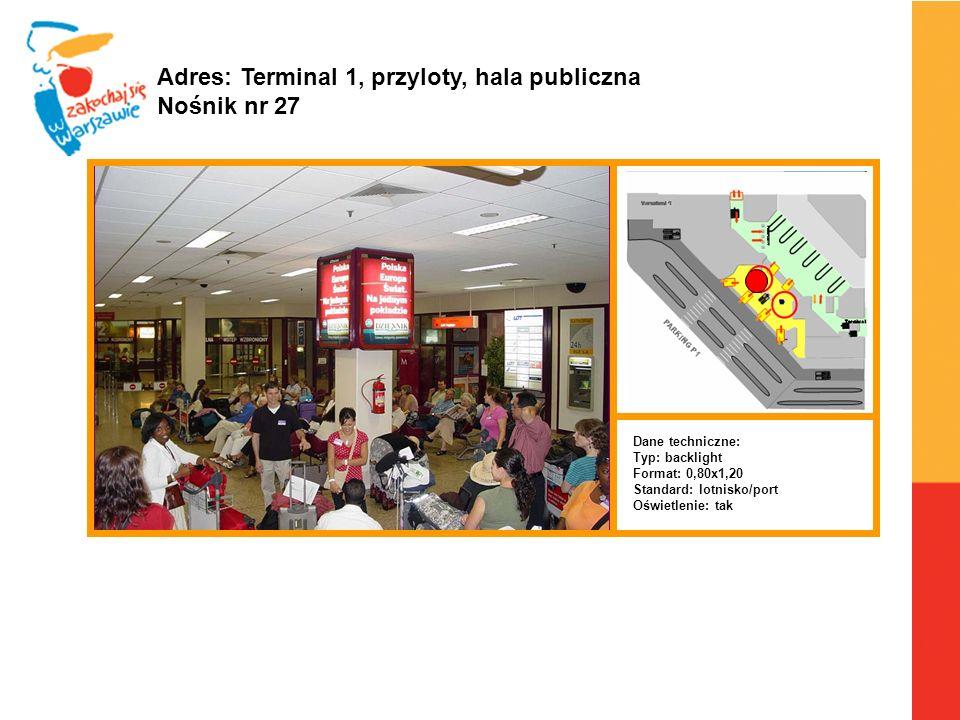 Warszawa, 6.04.2010 r. Adres: Terminal 1, przyloty, hala publiczna Nośnik nr 27 Dane techniczne: Typ: backlight Format: 0,80x1,20 Standard: lotnisko/p
