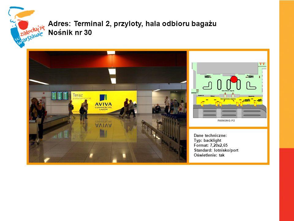 Warszawa, 6.04.2010 r. Adres: Terminal 2, przyloty, hala odbioru bagażu Nośnik nr 30 Dane techniczne: Typ: backlight Format: 7,20x2,65 Standard: lotni