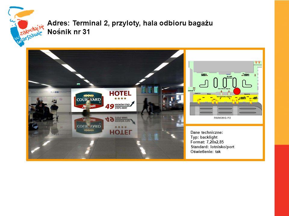 Warszawa, 6.04.2010 r. Adres: Terminal 2, przyloty, hala odbioru bagażu Nośnik nr 31 Dane techniczne: Typ: backlight Format: 7,20x2,85 Standard: lotni