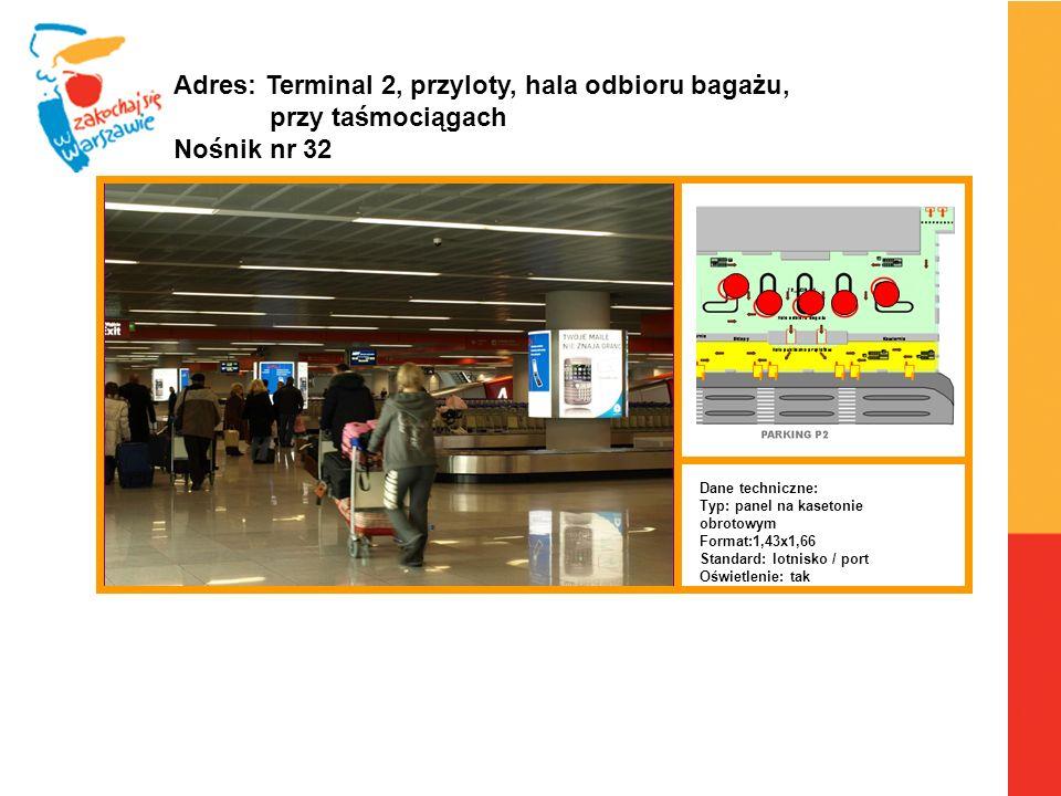 Warszawa, 6.04.2010 r. Adres: Terminal 2, przyloty, hala odbioru bagażu, przy taśmociągach Nośnik nr 32 Dane techniczne: Typ: panel na kasetonie obrot