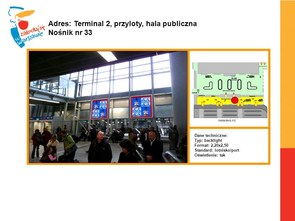 Warszawa, 6.04.2010 r. Adres: Terminal 2, przyloty, hala publiczna Nośnik nr 33 Dane techniczne: Typ: backlight Format: 2,20x2,50 Standard: lotnisko/p