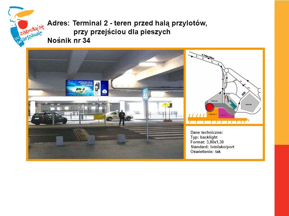 Warszawa, 6.04.2010 r. Adres: Terminal 2 - teren przed halą przylotów, przy przejściou dla pieszych Nośnik nr 34 Dane techniczne: Typ: backlight Forma