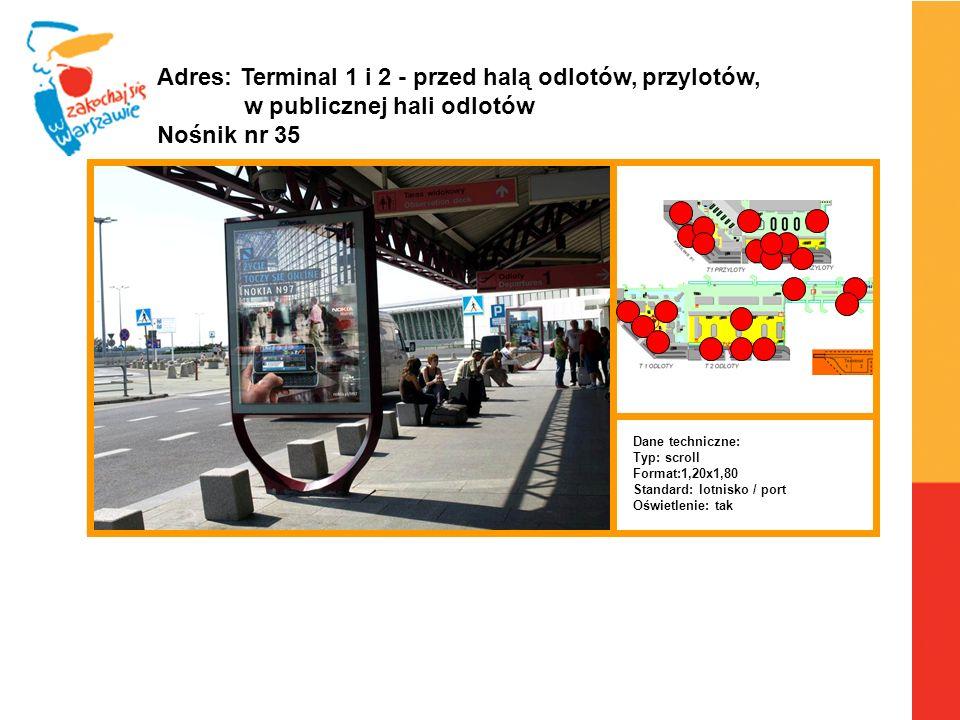 Warszawa, 6.04.2010 r. Adres: Terminal 1 i 2 - przed halą odlotów, przylotów, w publicznej hali odlotów Nośnik nr 35 Dane techniczne: Typ: scroll Form