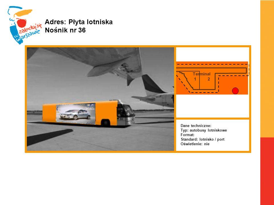 Terminal 1 2 Warszawa, 6.04.2010 r. Adres: Płyta lotniska Nośnik nr 36 Dane techniczne: Typ: autobusy lotniskowe Format: Standard: lotnisko / port Ośw