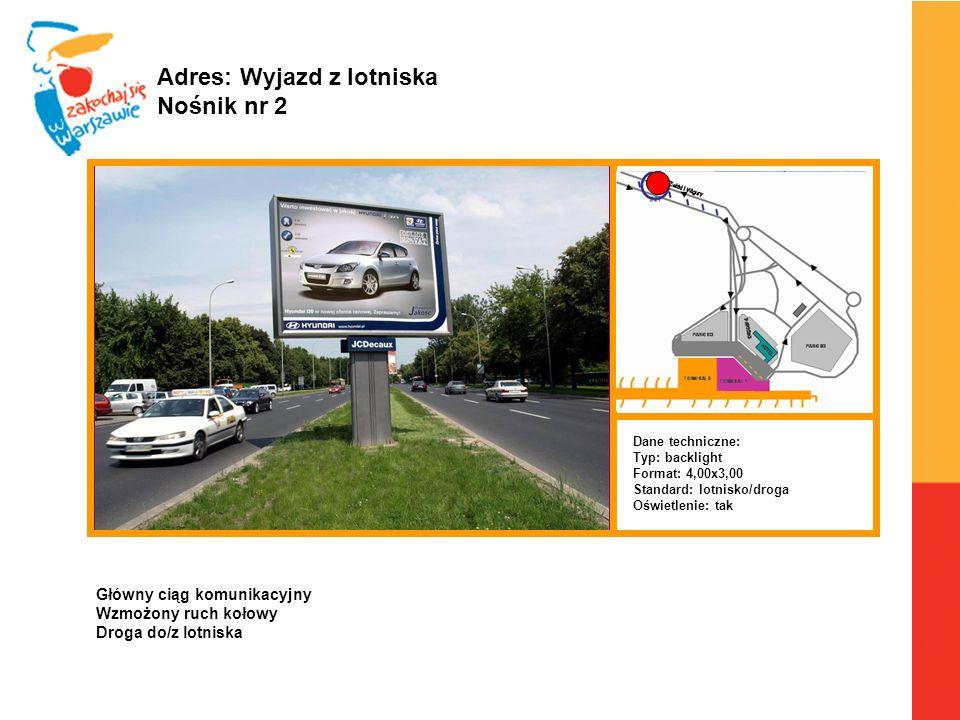Warszawa, 6.04.2010 r. Adres: Wyjazd z lotniska Nośnik nr 2 Dane techniczne: Typ: backlight Format: 4,00x3,00 Standard: lotnisko/droga Oświetlenie: ta