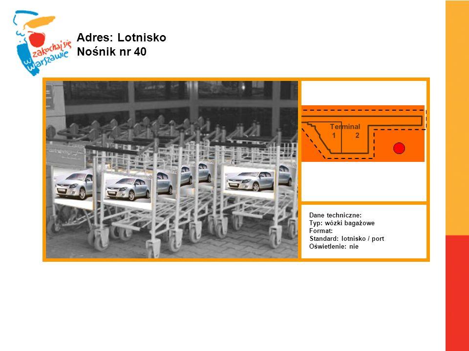 Terminal 1 2 Warszawa, 6.04.2010 r. Adres: Lotnisko Nośnik nr 40 Dane techniczne: Typ: wózki bagażowe Format: Standard: lotnisko / port Oświetlenie: n