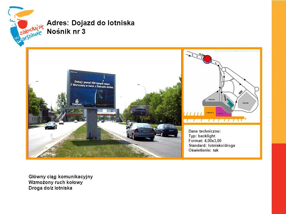 Warszawa, 6.04.2010 r. Adres: Dojazd do lotniska Nośnik nr 3 Dane techniczne: Typ: backlight Format: 4,00x3,00 Standard: lotnisko/droga Oświetlenie: t