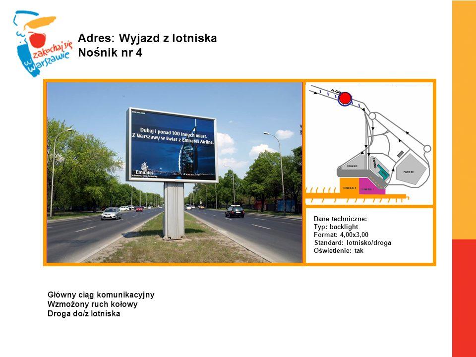 Warszawa, 6.04.2010 r. Adres: Wyjazd z lotniska Nośnik nr 4 Dane techniczne: Typ: backlight Format: 4,00x3,00 Standard: lotnisko/droga Oświetlenie: ta