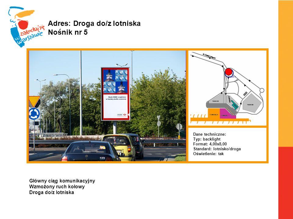 Warszawa, 6.04.2010 r. Adres: Droga do/z lotniska Nośnik nr 5 Dane techniczne: Typ: backlight Format: 4,00x8,00 Standard: lotnisko/droga Oświetlenie: