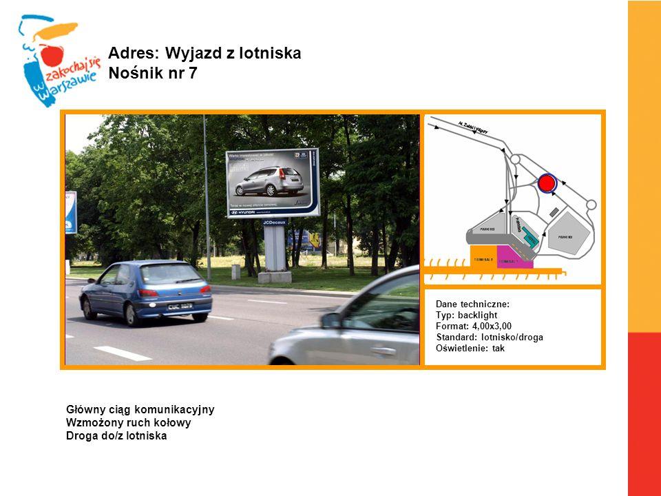 Warszawa, 6.04.2010 r. Adres: Wyjazd z lotniska Nośnik nr 7 Dane techniczne: Typ: backlight Format: 4,00x3,00 Standard: lotnisko/droga Oświetlenie: ta