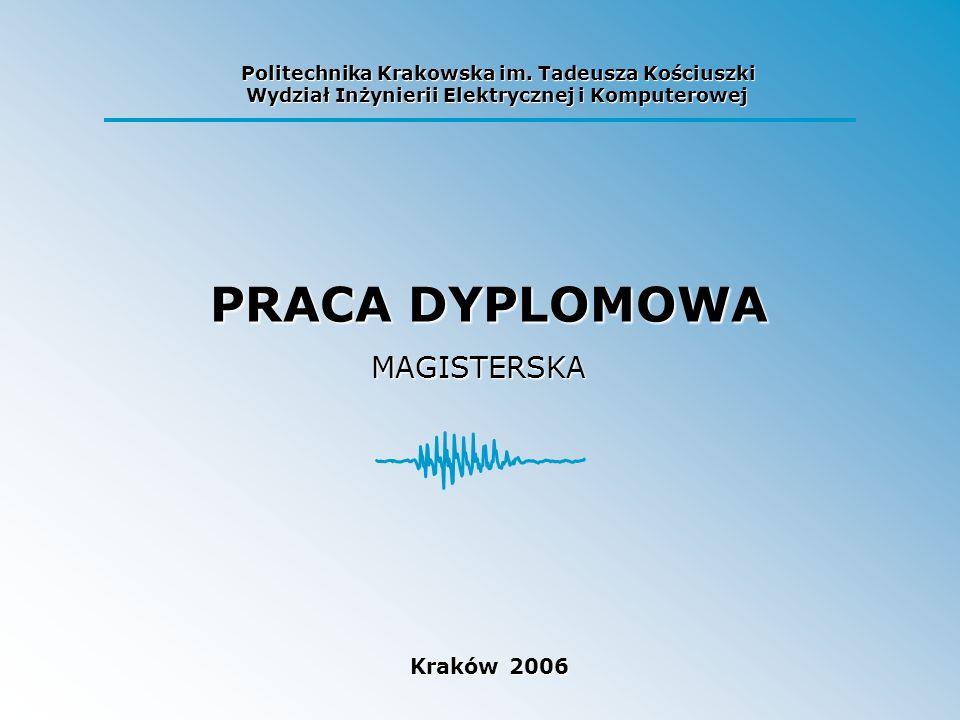 PRACA DYPLOMOWA Kraków 2006 Politechnika Krakowska im. Tadeusza Kościuszki Wydział Inżynierii Elektrycznej i Komputerowej MAGISTERSKA