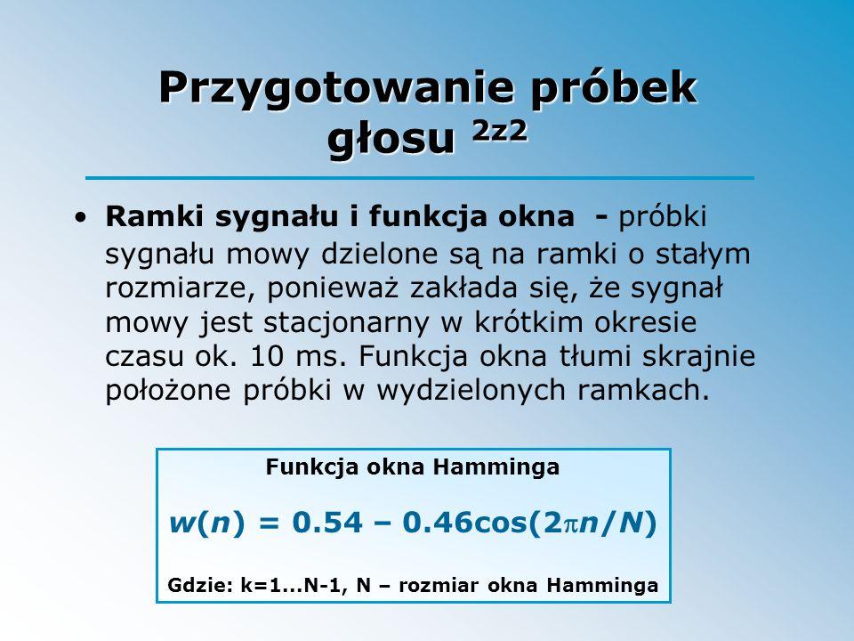 Przygotowanie próbek głosu 2z2 Ramki sygnału i funkcja okna - próbki sygnału mowy dzielone są na ramki o stałym rozmiarze, ponieważ zakłada się, że sy