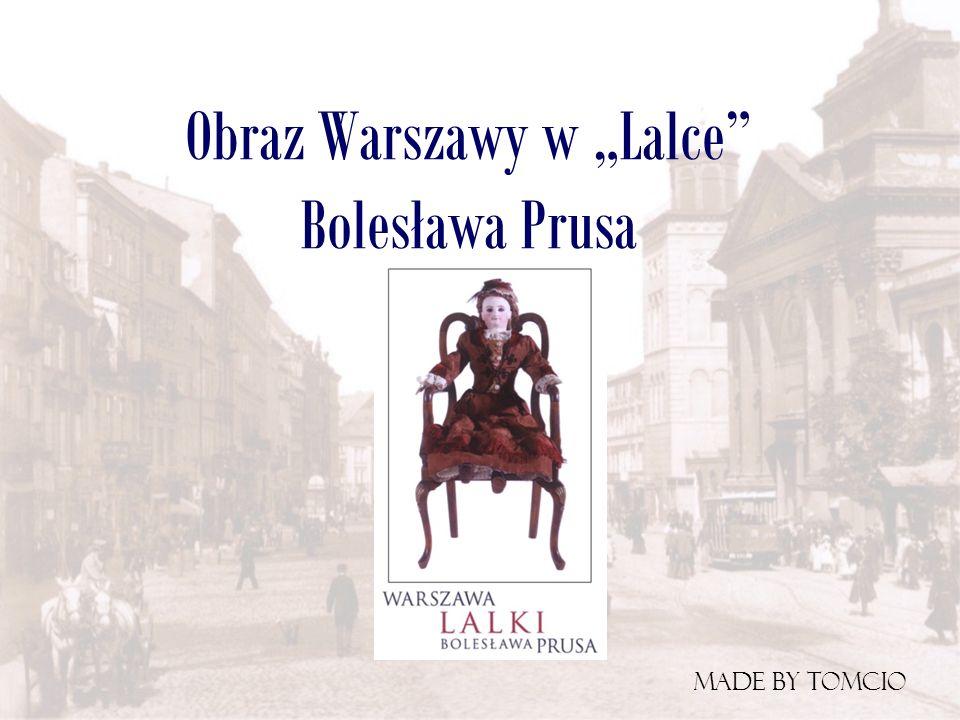 Wst ę p Bolesław Prus przywołuje w Lalce realne dzielnice, ulice Warszawy.