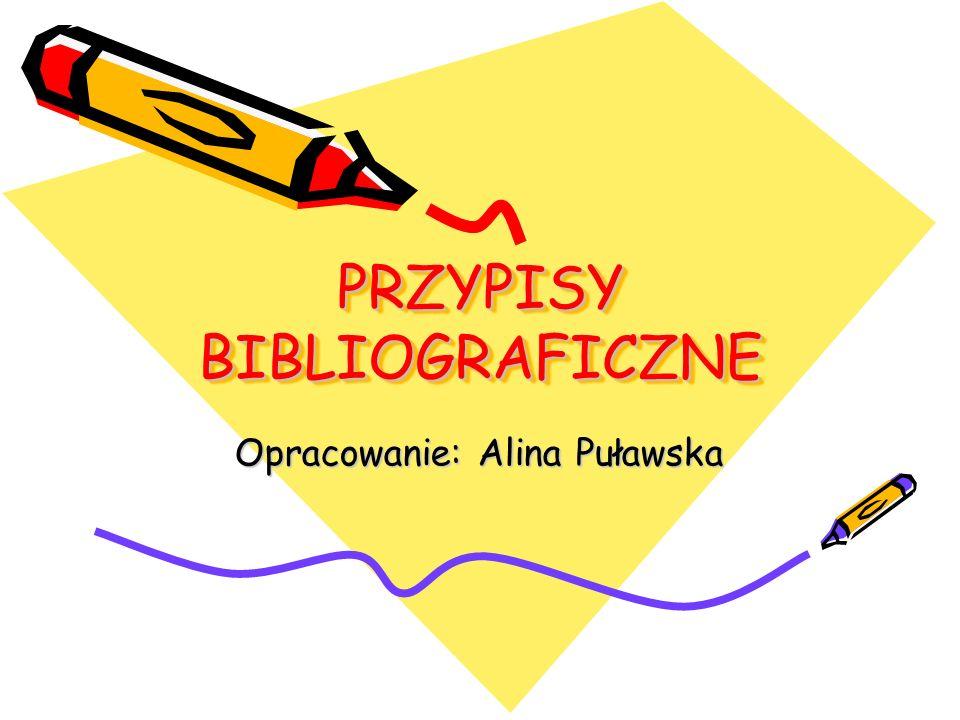 PRZYPISY BIBLIOGRAFICZNE Opracowanie: Alina Puławska