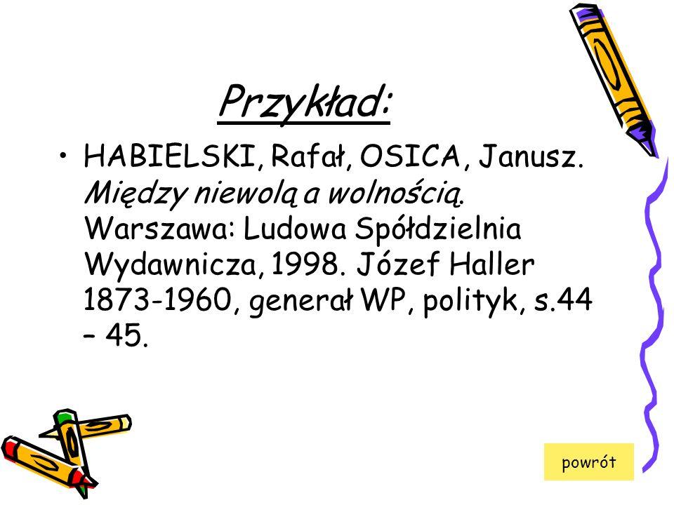 Przykład: HABIELSKI, Rafał, OSICA, Janusz. Między niewolą a wolnością. Warszawa: Ludowa Spółdzielnia Wydawnicza, 1998. Józef Haller 1873-1960, generał