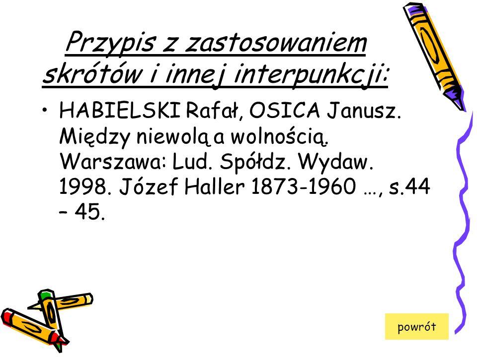 Przypis z zastosowaniem skrótów i innej interpunkcji: HABIELSKI Rafał, OSICA Janusz. Między niewolą a wolnością. Warszawa: Lud. Spółdz. Wydaw. 1998. J