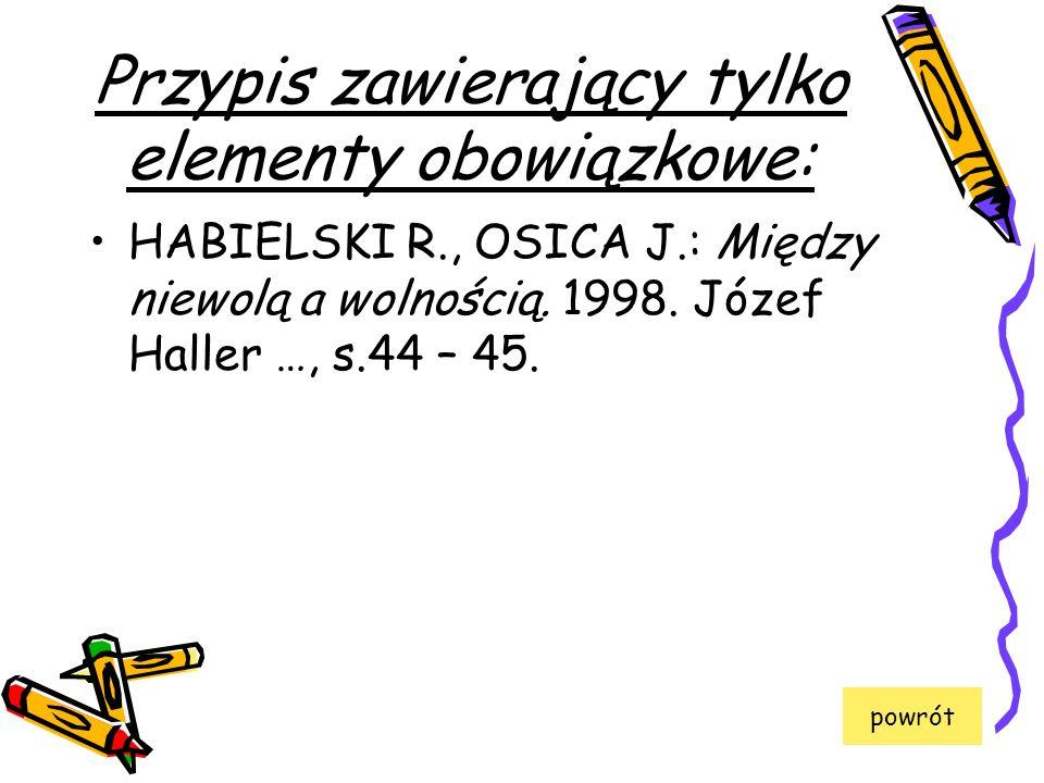 Przypis zawierający tylko elementy obowiązkowe: HABIELSKI R., OSICA J.: Między niewolą a wolnością. 1998. Józef Haller …, s.44 – 45. powrót