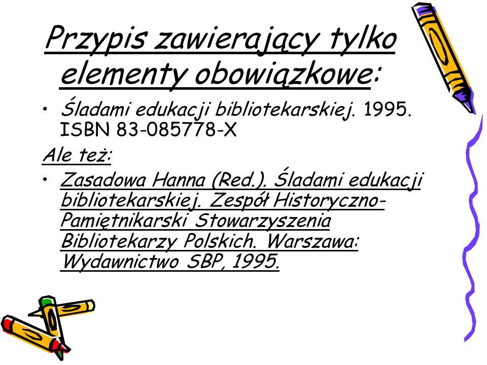 Przypis zawierający tylko elementy obowiązkowe: Śladami edukacji bibliotekarskiej. 1995. ISBN 83-085778-X Ale też: Zasadowa Hanna (Red.). Śladami eduk