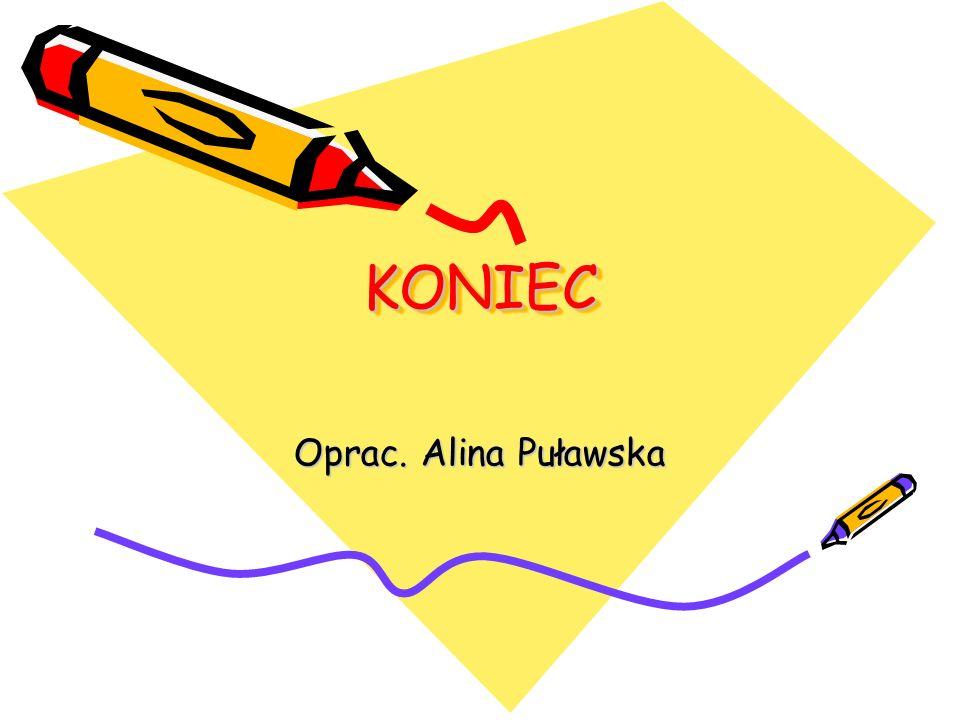 KONIECKONIEC Oprac. Alina Puławska