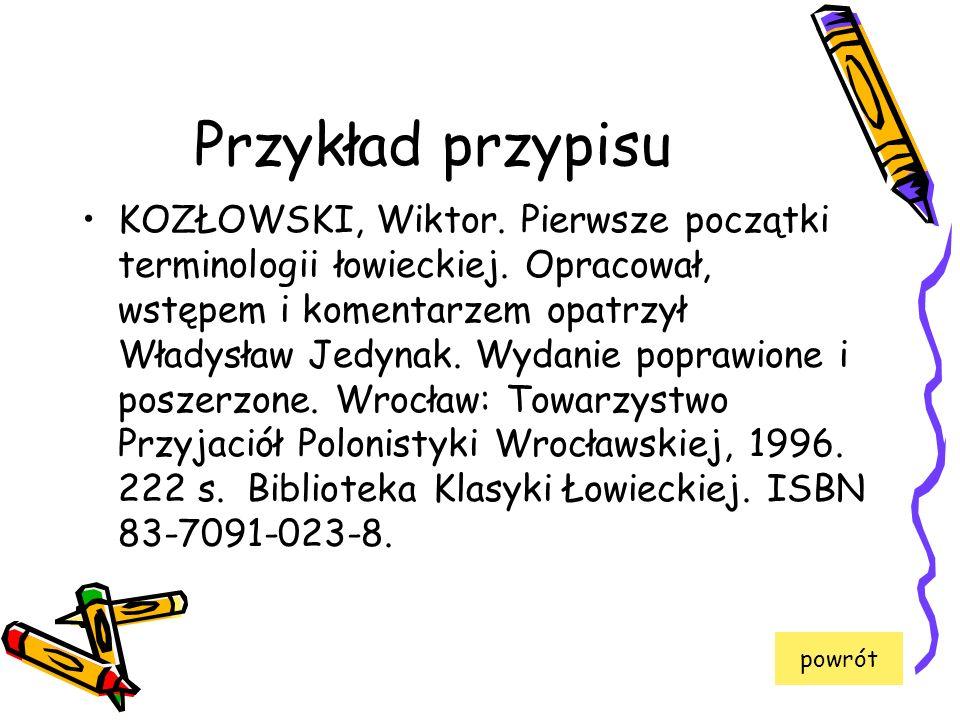 Przykład przypisu KOZŁOWSKI, Wiktor. Pierwsze początki terminologii łowieckiej. Opracował, wstępem i komentarzem opatrzył Władysław Jedynak. Wydanie p
