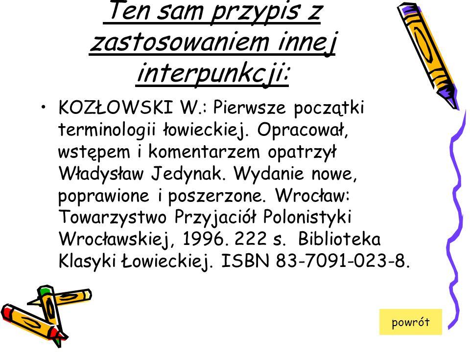 Ten sam przypis z zastosowaniem innej interpunkcji: KOZŁOWSKI W.: Pierwsze początki terminologii łowieckiej. Opracował, wstępem i komentarzem opatrzył