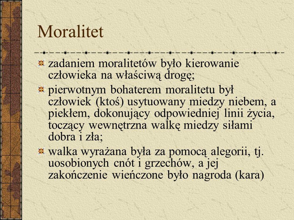 Moralitet zadaniem moralitetów było kierowanie człowieka na właściwą drogę; pierwotnym bohaterem moralitetu był człowiek (ktoś) usytuowany miedzy nieb
