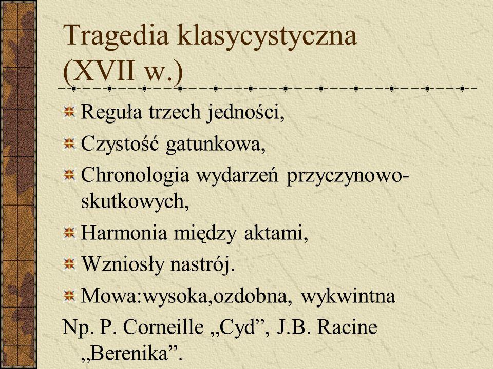 Tragedia klasycystyczna (XVII w.) Reguła trzech jedności, Czystość gatunkowa, Chronologia wydarzeń przyczynowo- skutkowych, Harmonia między aktami, Wz