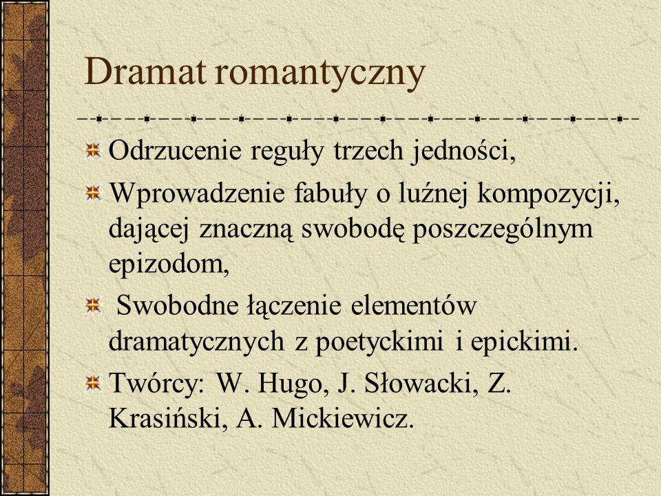 Dramat romantyczny Odrzucenie reguły trzech jedności, Wprowadzenie fabuły o luźnej kompozycji, dającej znaczną swobodę poszczególnym epizodom, Swobodn