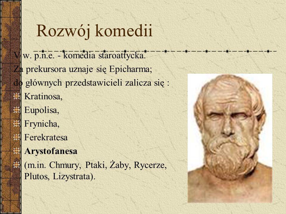 Rozwój komedii V w. p.n.e. - komedia staroattycka. Za prekursora uznaje się Epicharma; do głównych przedstawicieli zalicza się : Kratinosa, Eupolisa,