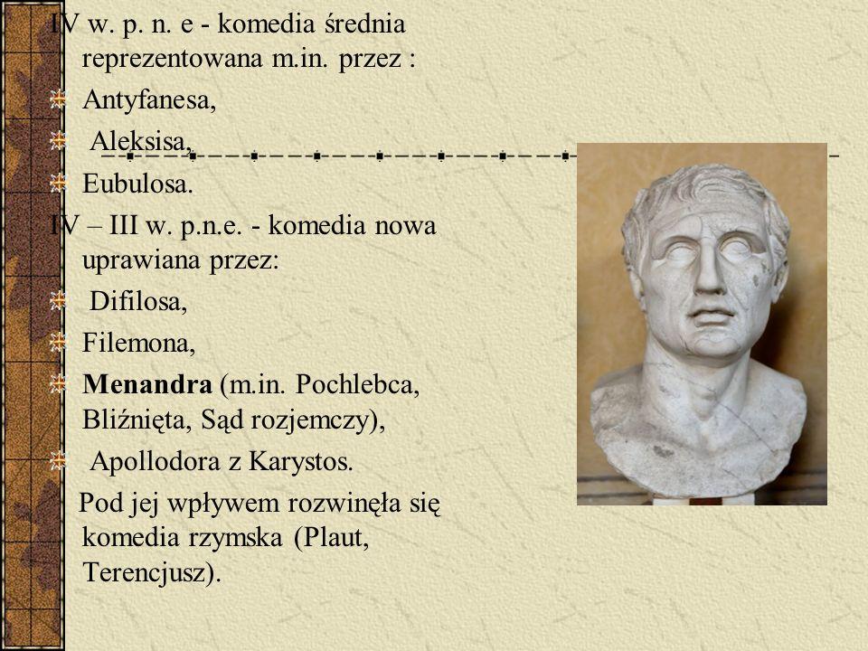 IV w. p. n. e - komedia średnia reprezentowana m.in. przez : Antyfanesa, Aleksisa, Eubulosa. IV – III w. p.n.e. - komedia nowa uprawiana przez: Difilo