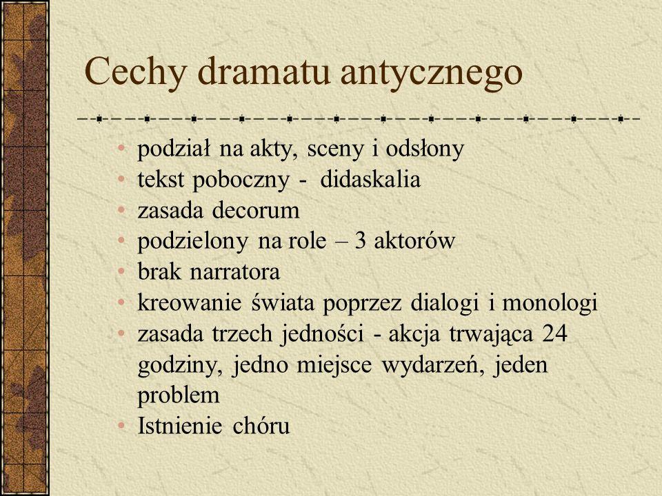 Cechy dramatu antycznego podział na akty, sceny i odsłony tekst poboczny - didaskalia zasada decorum podzielony na role – 3 aktorów brak narratora kre