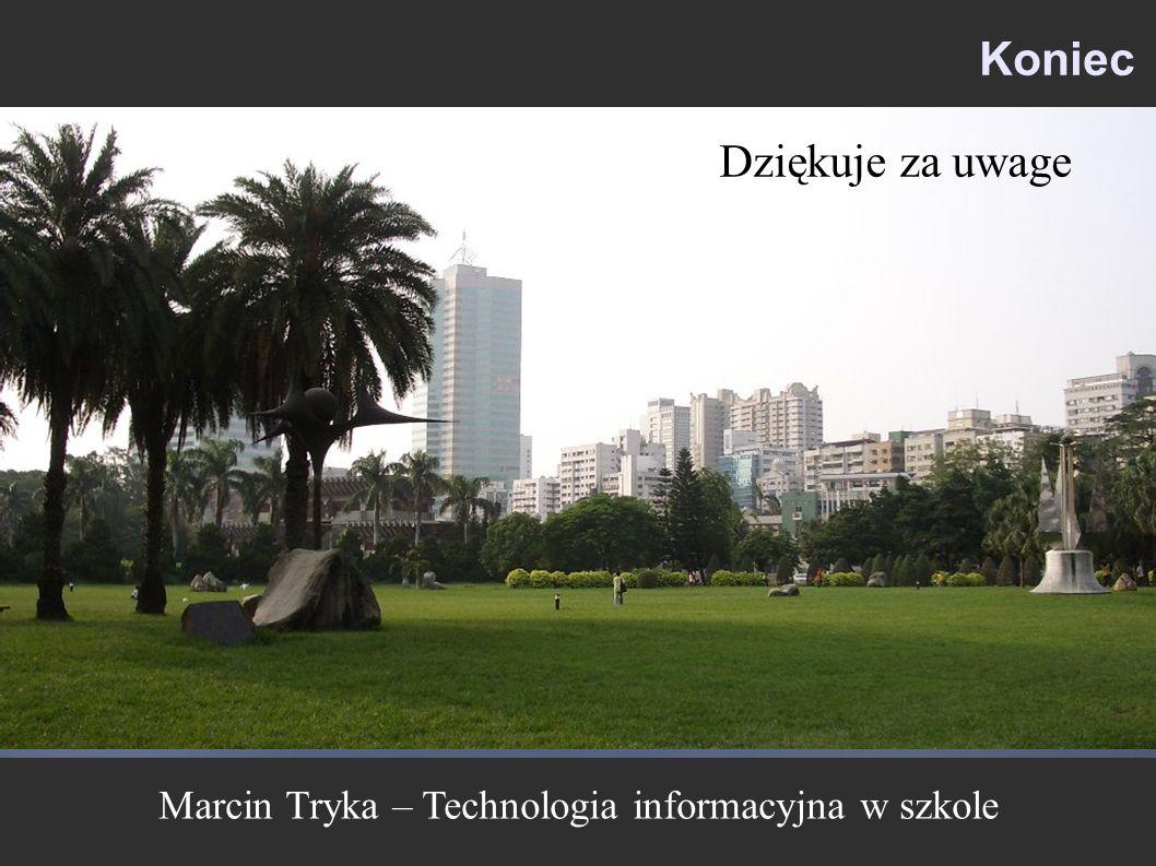 Koniec Dziękuje za uwage Marcin Tryka – Technologia informacyjna w szkole