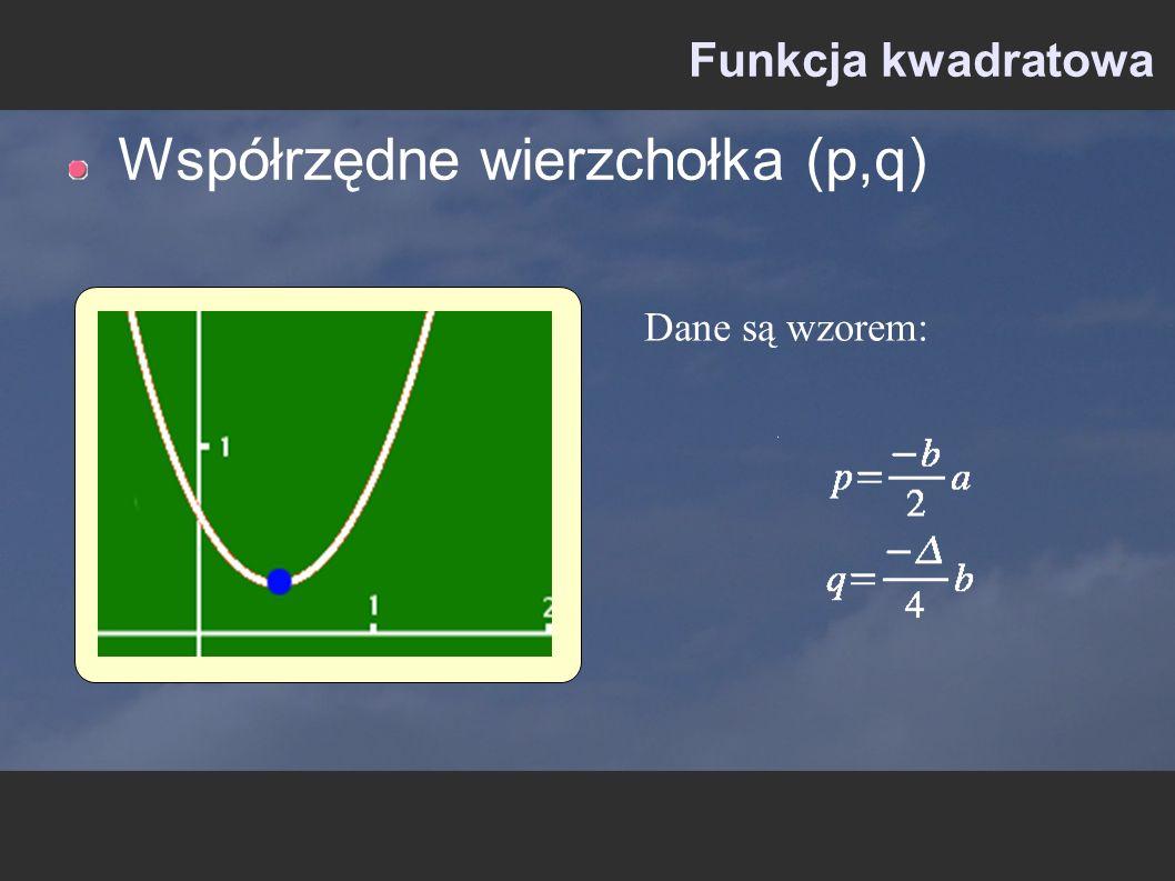Funkcja kwadratowa Współrzędne wierzchołka (p,q) Dane są wzorem: