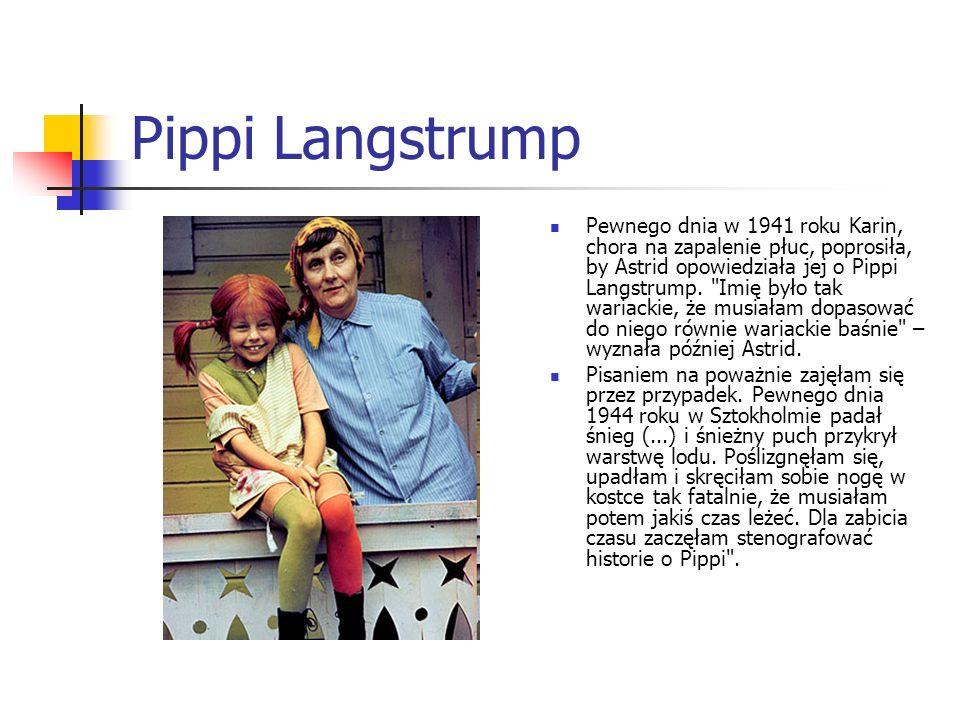 Pippi Langstrump Pewnego dnia w 1941 roku Karin, chora na zapalenie płuc, poprosiła, by Astrid opowiedziała jej o Pippi Langstrump.