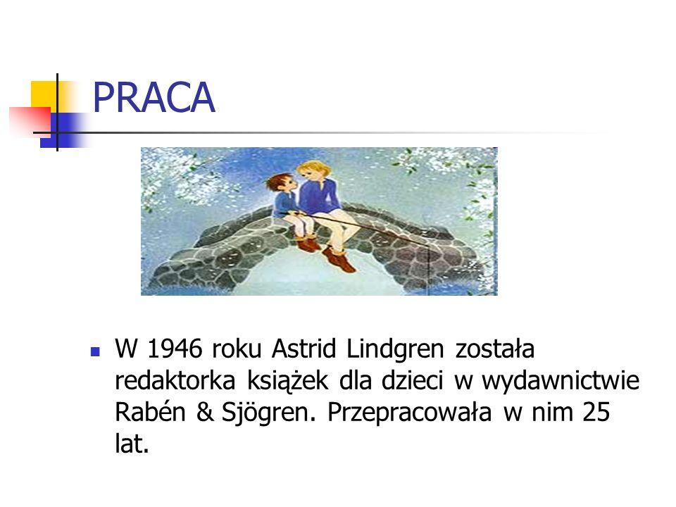 PRACA W 1946 roku Astrid Lindgren została redaktorka książek dla dzieci w wydawnictwie Rabén & Sjögren. Przepracowała w nim 25 lat.