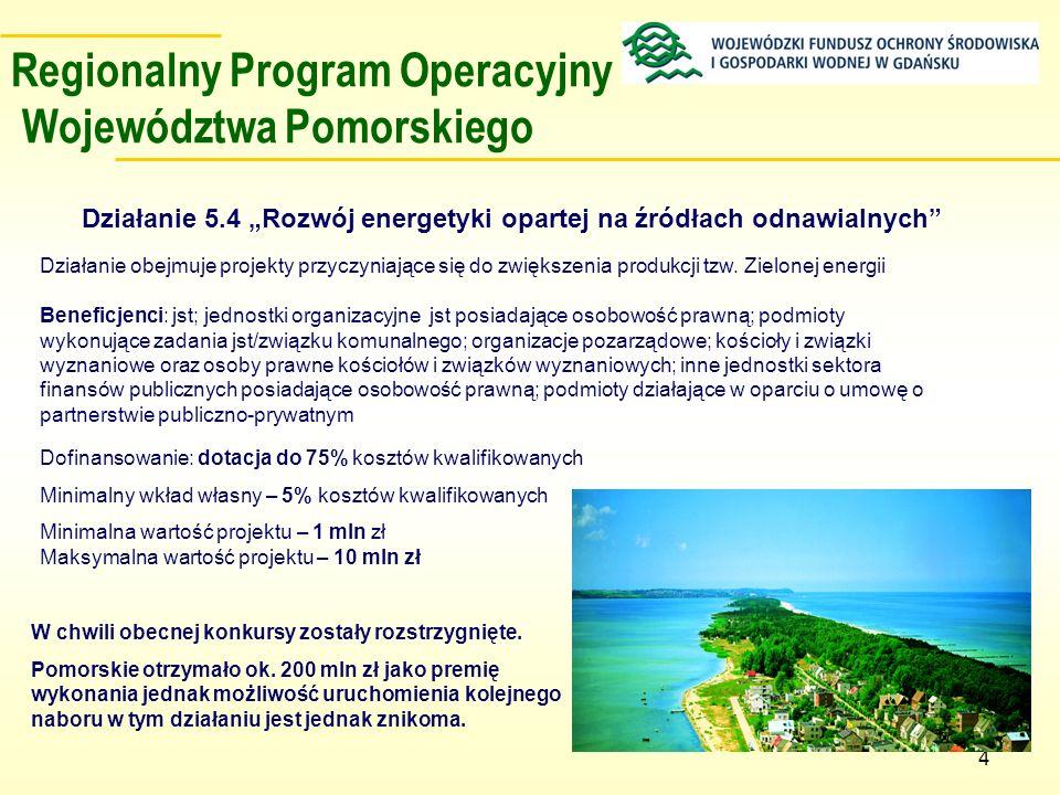 Regionalny Program Operacyjny Województwa Pomorskiego Działanie 5.5 Infrastruktura energetyczna i poszanowanie energii Beneficjenci: tak jak w poprzednim działaniu; dodatkowo spółki handlowe pełniące role operatora systemu dystrybucyjnego oraz spółki prawa handlowego prowadzące działalność w zakresie zaopatrzenia w ciepło Dofinansowanie: dotacja do 75% kosztów kwalifikowanych Minimalny wkład własny – 5% kosztów kwalifikowanych Minimalna wartość projektu – 1 mln zł W chwili obecnej konkursy zostały rozstrzygnięte.
