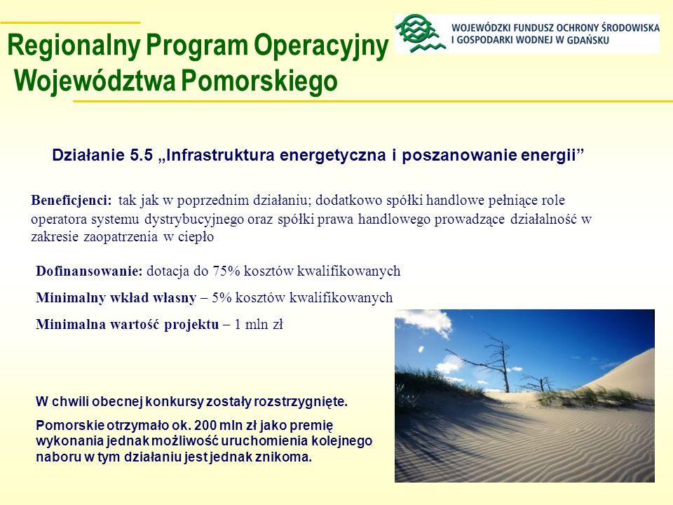 Regionalny Program Operacyjny Województwa Pomorskiego Działanie 5.5 Infrastruktura energetyczna i poszanowanie energii Beneficjenci: tak jak w poprzed