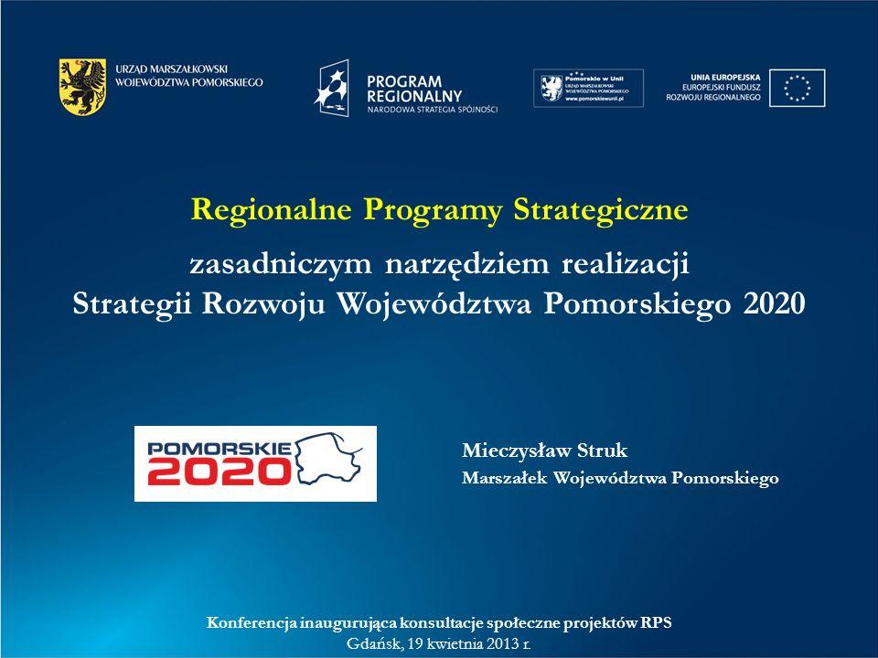Regionalne Programy Strategiczne zasadniczym narzędziem realizacji Strategii Rozwoju Województwa Pomorskiego 2020 Konferencja inaugurująca konsultacje