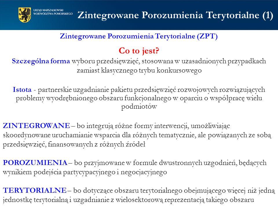 Zintegrowane Porozumienia Terytorialne (ZPT) Co to jest? Szczególna forma wyboru przedsięwzięć, stosowana w uzasadnionych przypadkach zamiast klasyczn