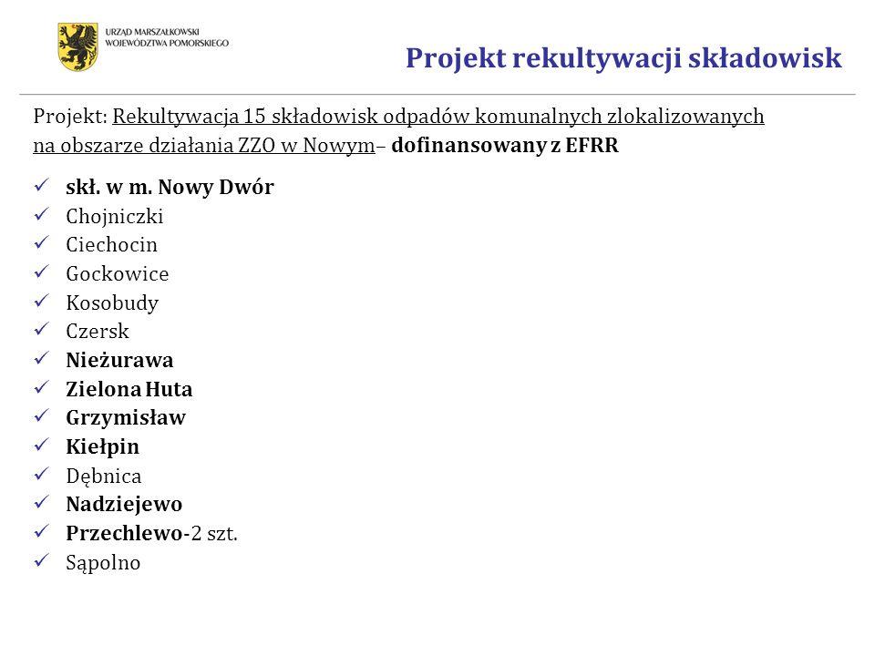Projekt rekultywacji składowisk Projekt: Rekultywacja 15 składowisk odpadów komunalnych zlokalizowanych na obszarze działania ZZO w Nowym– dofinansowany z EFRR skł.