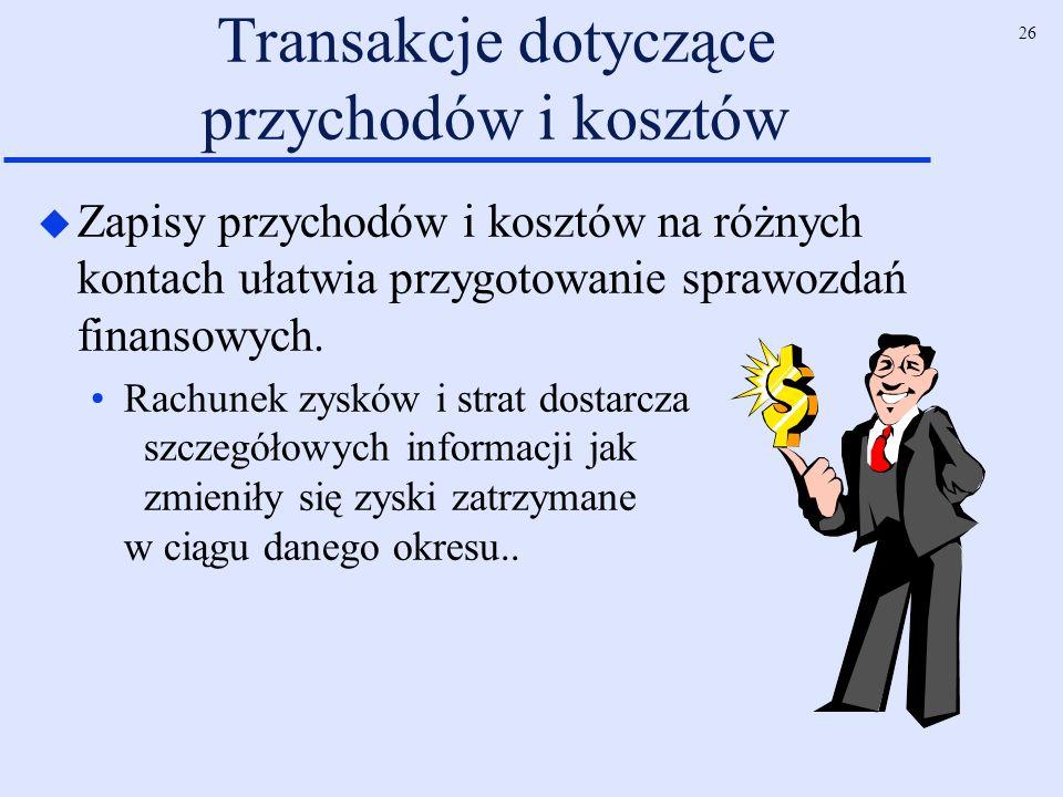 26 Transakcje dotyczące przychodów i kosztów u Zapisy przychodów i kosztów na różnych kontach ułatwia przygotowanie sprawozdań finansowych. Rachunek z
