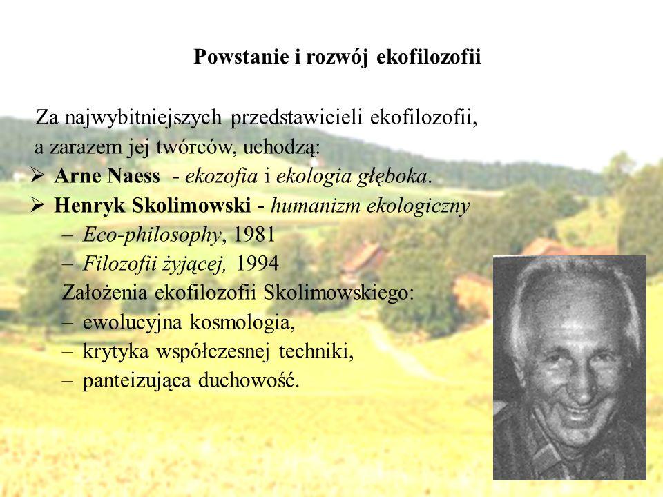 Powstanie i rozwój ekofilozofii Za najwybitniejszych przedstawicieli ekofilozofii, a zarazem jej twórców, uchodzą: Arne Naess - ekozofia i ekologia gł